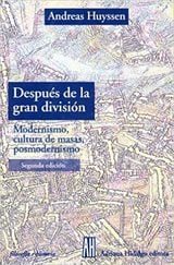 Después de la gran división. Modernismo, cultura de masas, posmod - Huyssen, Andreas