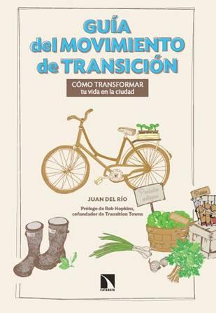 <div><em>Guía del movimiento de transición. Cómo transformar tu vida en la ciudad</em>, de Juan del Río</div>