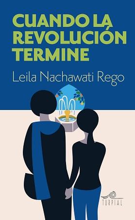 <em>Cuando la revolución termine</em>, de Leila NachawatiRego