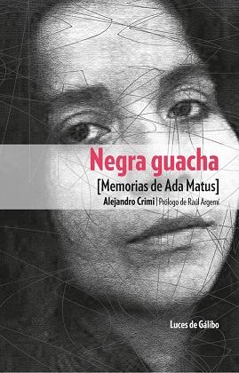 <em>Negra guacha. Memorias de Ada Matus, </em>de Alejandro Crimi