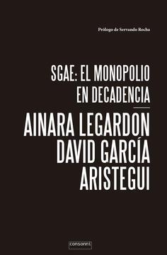 <em>SGAE: El monopolio en decadencia</em>, deAinara LeGardon y David García Aristegui
