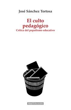 <em>El culto pedagógico.<br /> Crítica del populismo educativo,</em><br /> de José Sánchez Tortosa