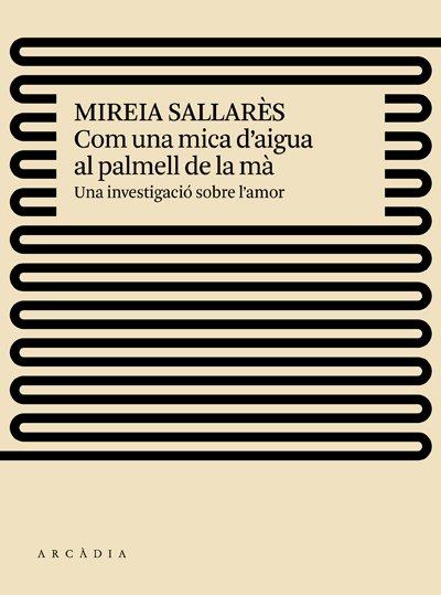 <em>Com una mica d'aigua al palmell de la mà,</em>de Mireia Sallarès
