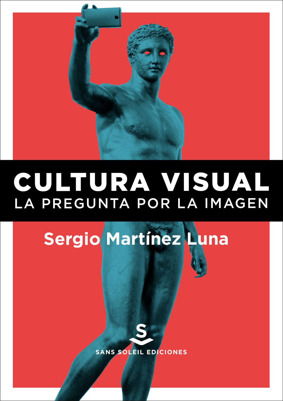 <em>Cultura visual.La pregunta por la imagen, </em>deSergio Martínez Luna