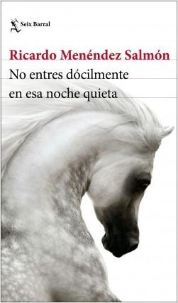 <div><em>No entres dócilmente en esa noche quieta</em>, de Ricardo Menéndez Salmón</div>