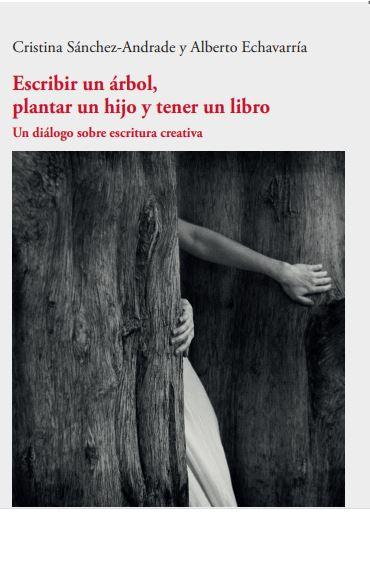<em>Escribir un árbol, plantar un hijo y tener un libro,</em>de Cristina Sánchez-Andrade y Alberto Echavarría<br /> <!--[endif]-->