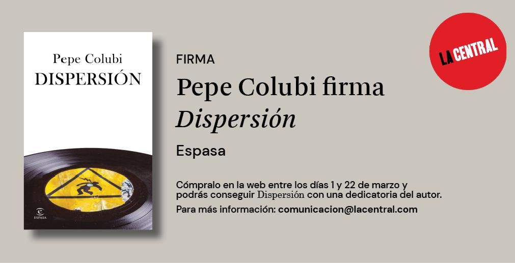 Pepe Colubi firma<em>Dispersión</em>